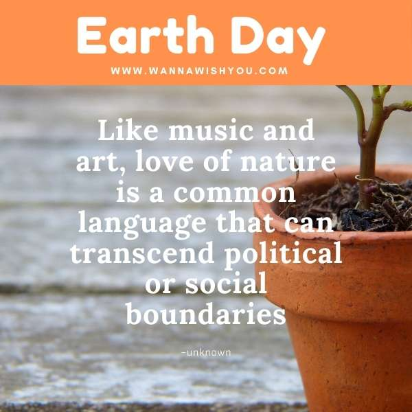 Earth Day Quotes : Like music and art, love of nature is a common language that can transcend political or social boundaries