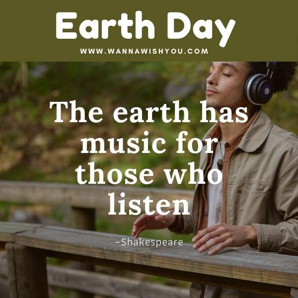 Earth Day Quotes : The earth has music for those who listen