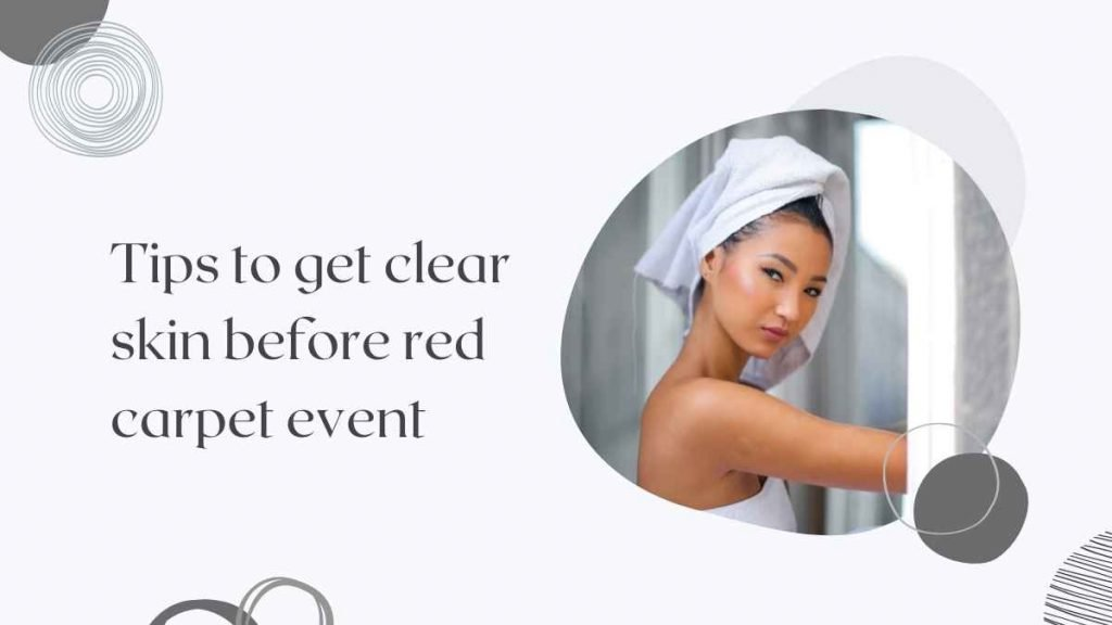 Get clear skin before Red carpet event