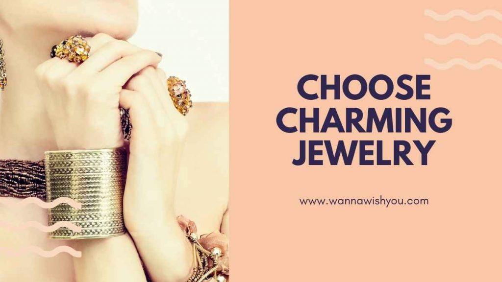 Choose charming jewelry.
