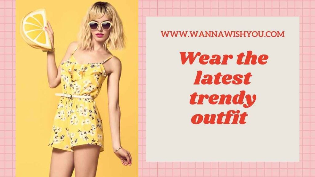 Wear the latest trendy outfit