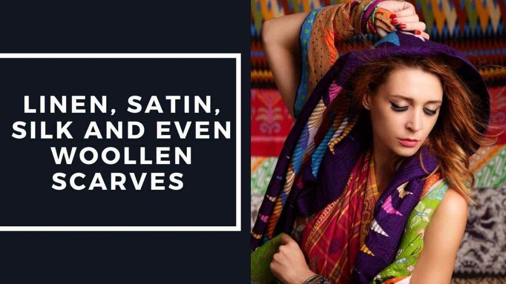 Stylish Women's Fashion Tips: linen satin silk and even woollen Scarves